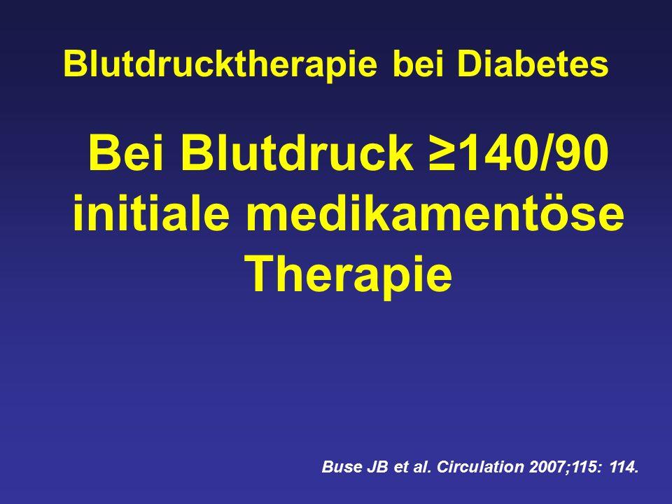 Blutdrucktherapie bei Diabetes Bei Blutdruck ≥140/90 initiale medikamentöse Therapie Buse JB et al.