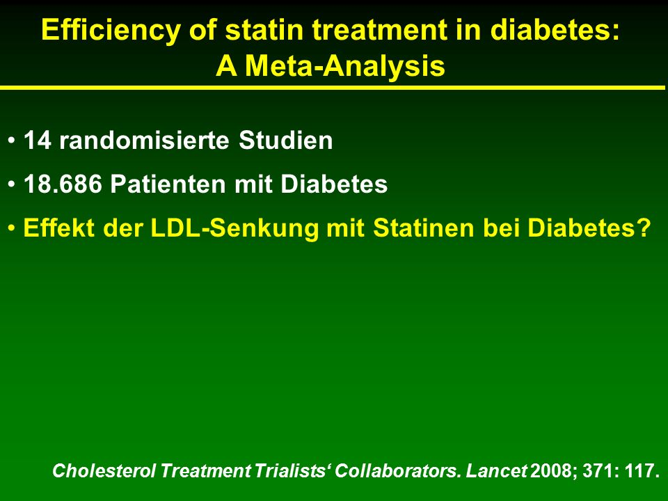 Cholesterol Treatment Trialists' Collaborators. Lancet 2008; 371: 117. Efficiency of statin treatment in diabetes: A Meta-Analysis 14 randomisierte St