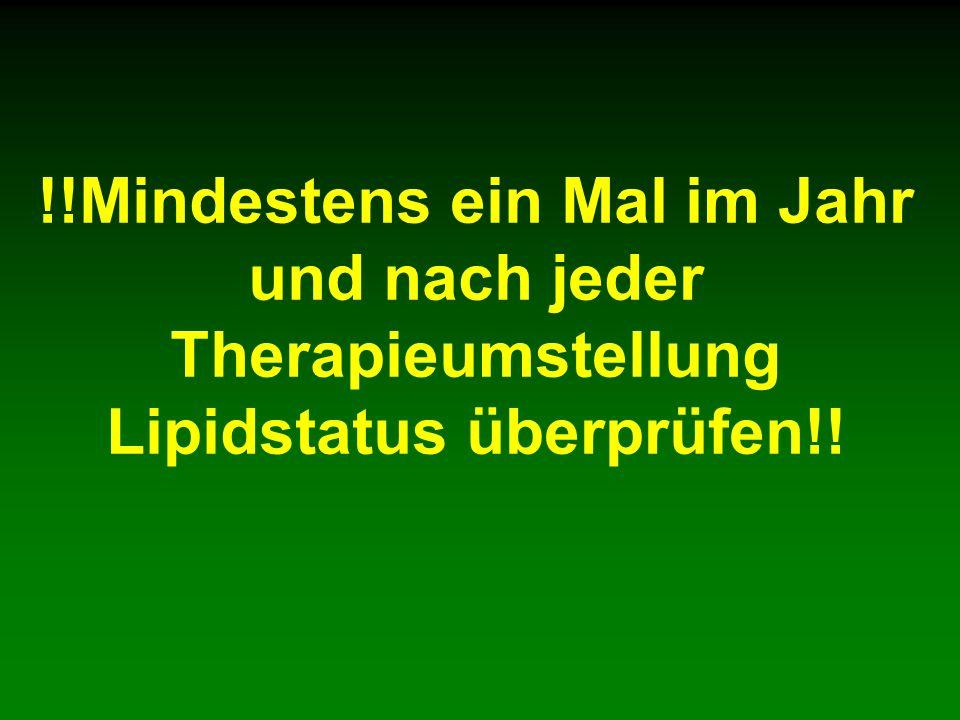 !!Mindestens ein Mal im Jahr und nach jeder Therapieumstellung Lipidstatus überprüfen!!