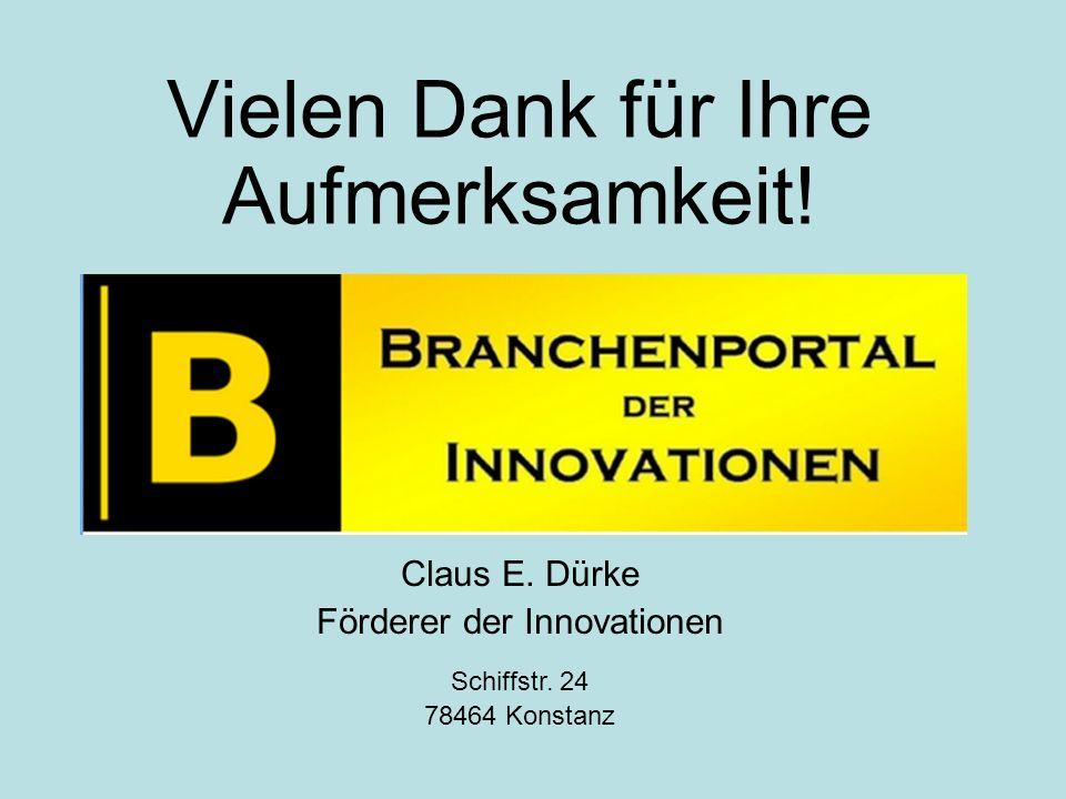 Vielen Dank für Ihre Aufmerksamkeit. Claus E. Dürke Förderer der Innovationen Schiffstr.