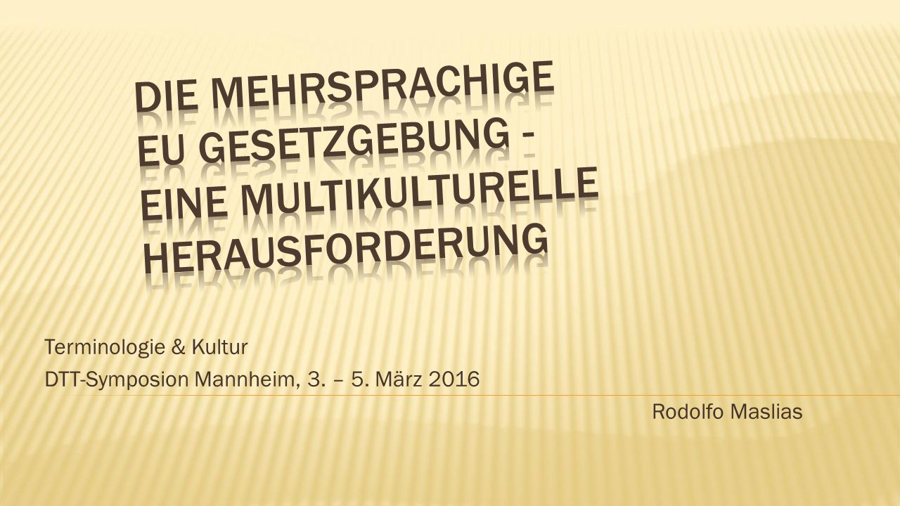 Terminologie & Kultur DTT-Symposion Mannheim, 3. – 5. März 2016 Rodolfo Maslias
