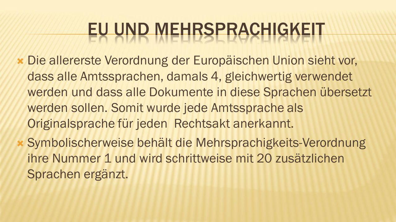  Die allererste Verordnung der Europäischen Union sieht vor, dass alle Amtssprachen, damals 4, gleichwertig verwendet werden und dass alle Dokumente in diese Sprachen übersetzt werden sollen.
