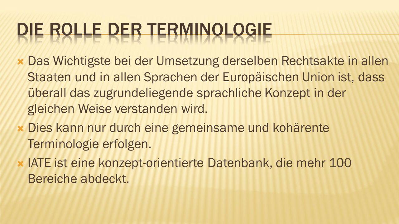 Das Wichtigste bei der Umsetzung derselben Rechtsakte in allen Staaten und in allen Sprachen der Europäischen Union ist, dass überall das zugrundeliegende sprachliche Konzept in der gleichen Weise verstanden wird.