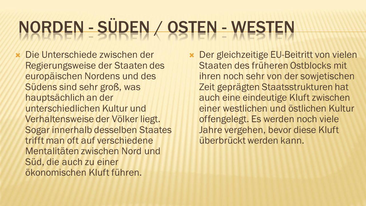  Die Unterschiede zwischen der Regierungsweise der Staaten des europäischen Nordens und des Südens sind sehr groß, was hauptsächlich an der unterschiedlichen Kultur und Verhaltensweise der Völker liegt.