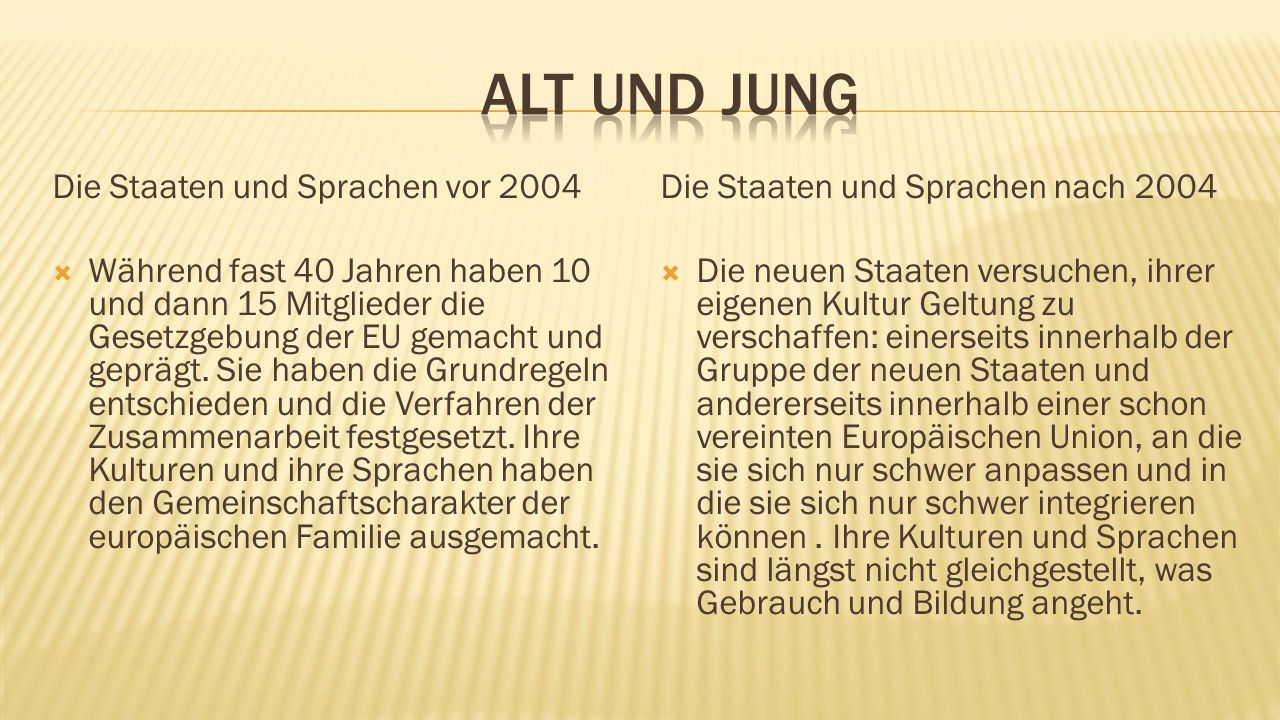 Die Staaten und Sprachen vor 2004  Während fast 40 Jahren haben 10 und dann 15 Mitglieder die Gesetzgebung der EU gemacht und geprägt.