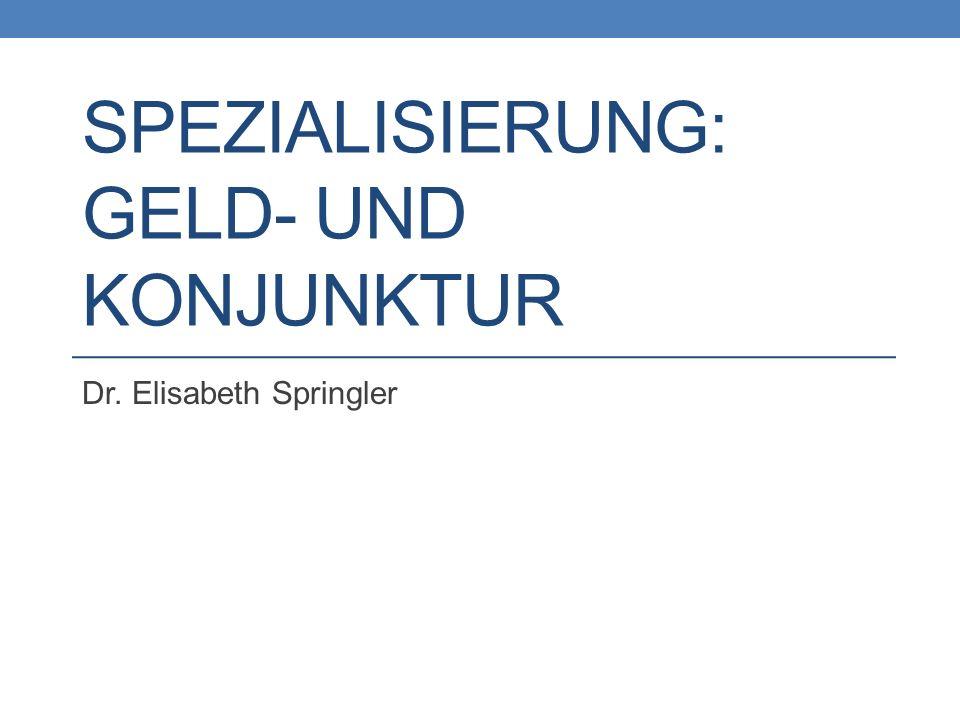 SPEZIALISIERUNG: GELD- UND KONJUNKTUR Dr. Elisabeth Springler