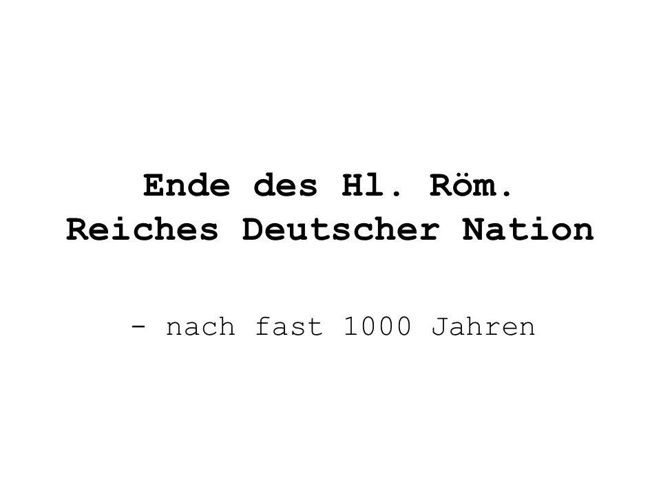 Ende des Hl. Röm. Reiches Deutscher Nation - nach fast 1000 Jahren