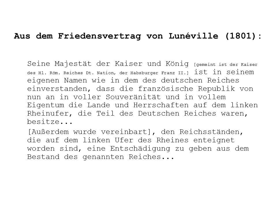 Aus dem Friedensvertrag von Lunéville (1801): Seine Majestät der Kaiser und König [gemeint ist der Kaiser des Hl.
