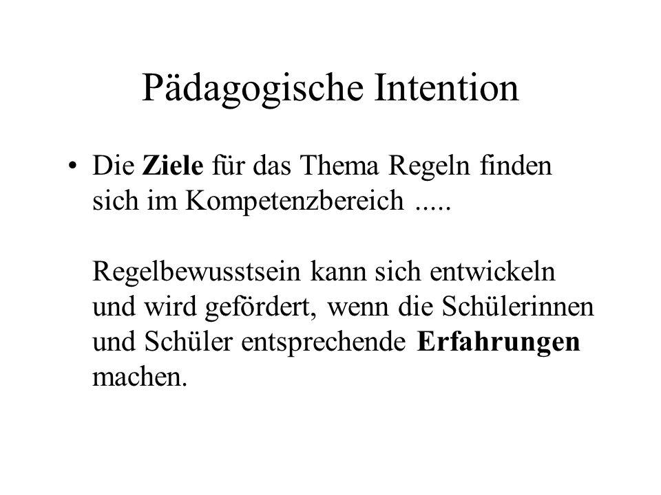 Pädagogische Intention Die Ziele für das Thema Regeln finden sich im Kompetenzbereich..... Regelbewusstsein kann sich entwickeln und wird gefördert, w