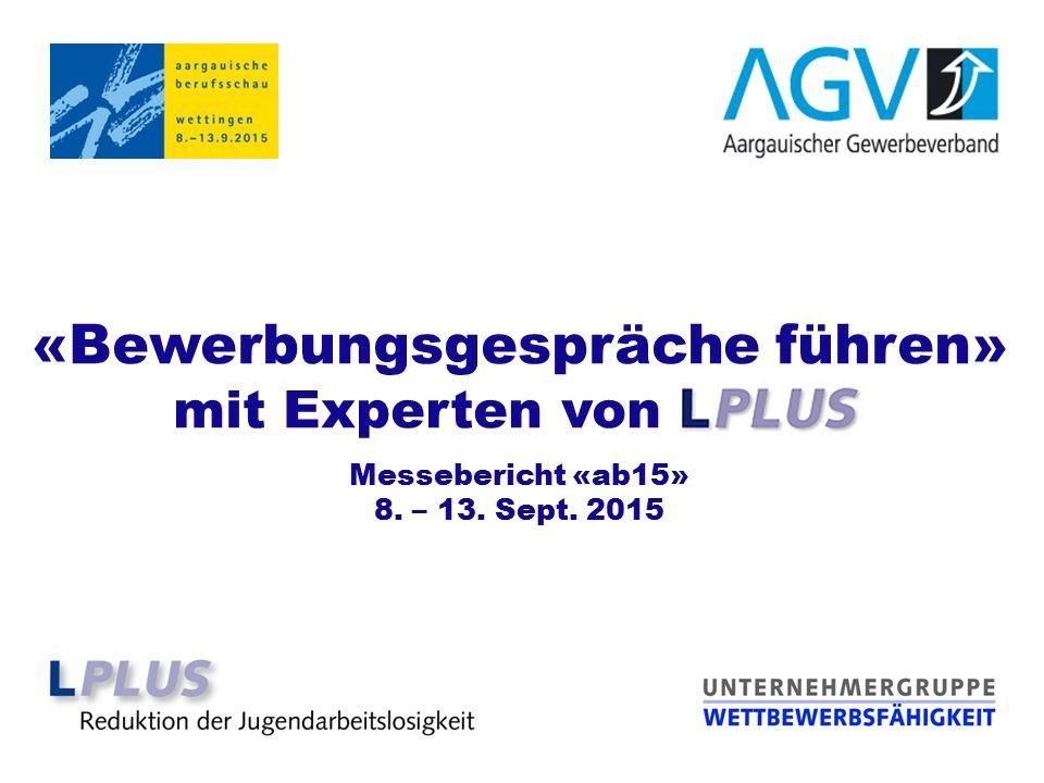 «Bewerbungsgespräche führen» mit Experten von LPLUS Messebericht «ab15» 8. – 13. Sept. 2015