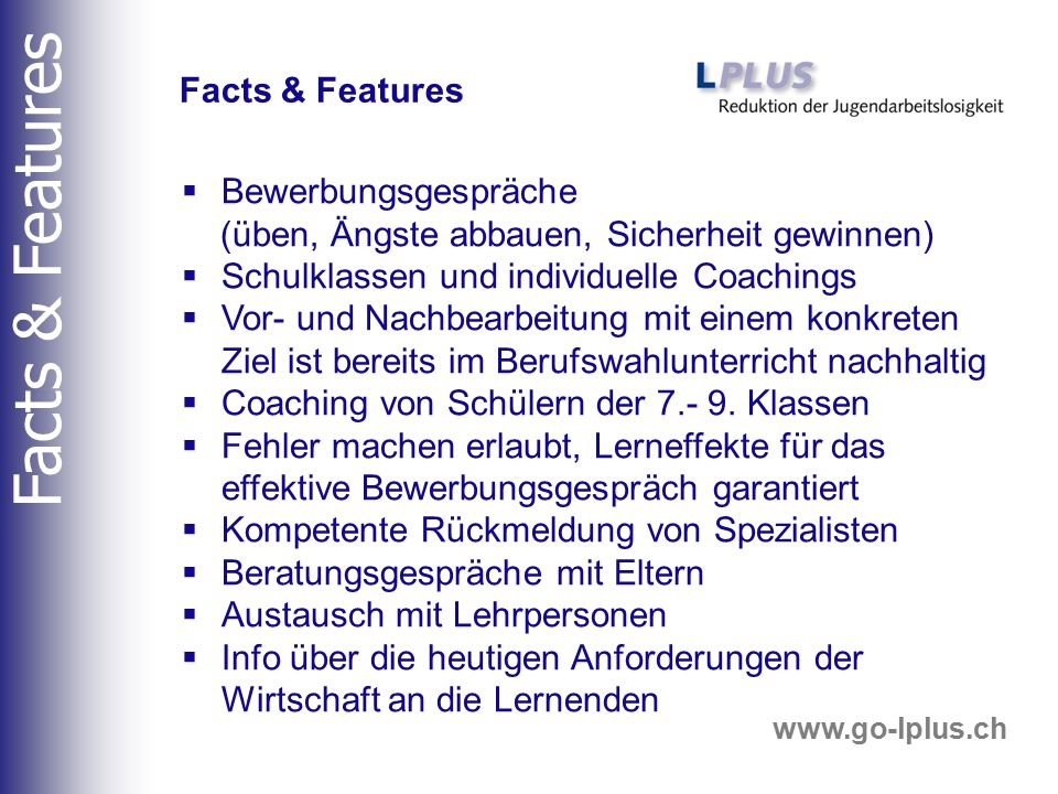 www.go-lplus.ch  Bewerbungsgespräche (üben, Ängste abbauen, Sicherheit gewinnen)  Schulklassen und individuelle Coachings  Vor- und Nachbearbeitung