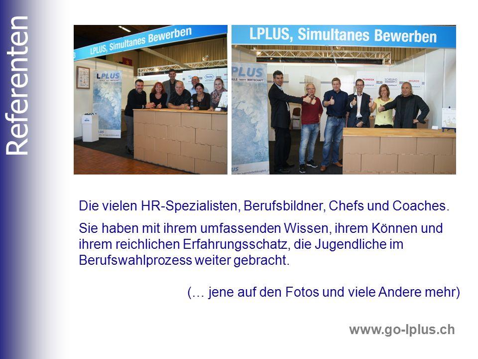 www.go-lplus.ch Referenten Die vielen HR-Spezialisten, Berufsbildner, Chefs und Coaches. Sie haben mit ihrem umfassenden Wissen, ihrem Können und ihre