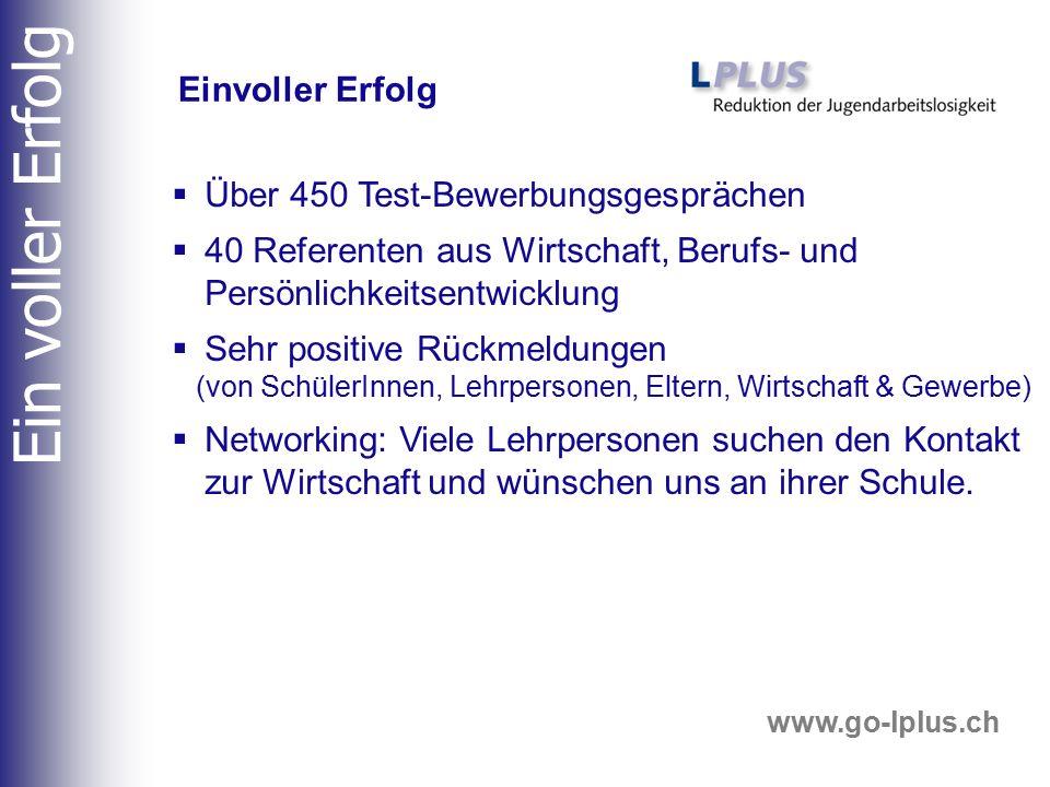 www.go-lplus.ch Ein grosses, herzliches Dankeschön all jenen, die es LPLU durch Ihr persönliches Engagement, ermöglichen, der Jugend den Eintritt in die Wirtschaft zu erleichtern.