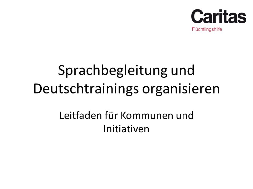 Sprachbegleitung und Deutschtrainings organisieren Leitfaden für Kommunen und Initiativen