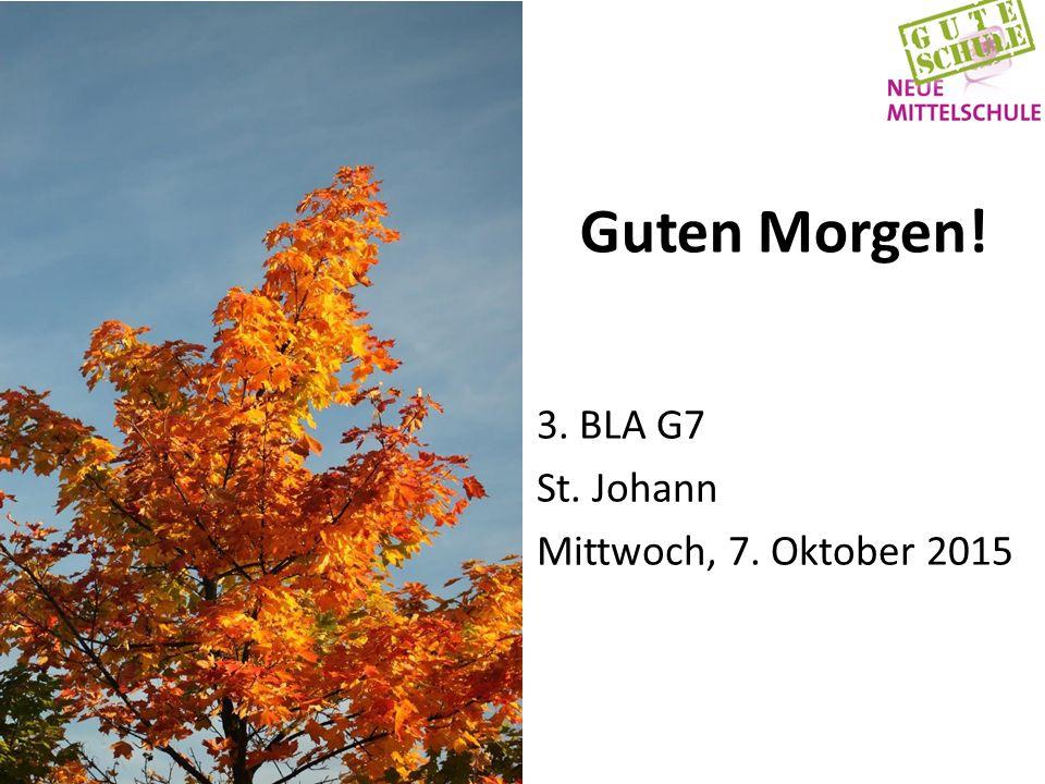 Guten Morgen! 3. BLA G7 St. Johann Mittwoch, 7. Oktober 2015