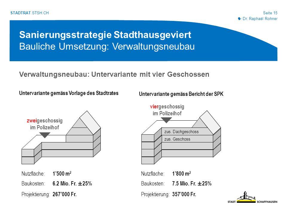 Seite 15 STADTRAT.STSH.CH Sanierungsstrategie Stadthausgeviert Bauliche Umsetzung: Verwaltungsneubau Untervariante gemäss Vorlage des Stadtrates Dr.