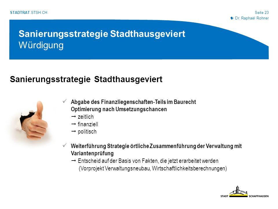 Seite 23 STADTRAT.STSH.CH Sanierungsstrategie Stadthausgeviert Sanierungsstrategie Stadthausgeviert Würdigung Dr.
