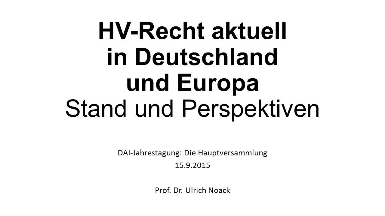 HV-Recht aktuell in Deutschland und Europa Stand und Perspektiven DAI-Jahrestagung: Die Hauptversammlung 15.9.2015 Prof.