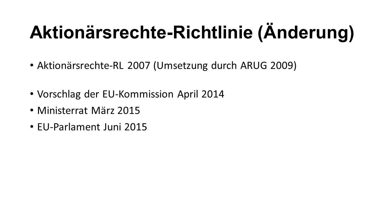Aktionärsrechte-Richtlinie (Änderung) Aktionärsrechte-RL 2007 (Umsetzung durch ARUG 2009) Vorschlag der EU-Kommission April 2014 Ministerrat März 2015 EU-Parlament Juni 2015