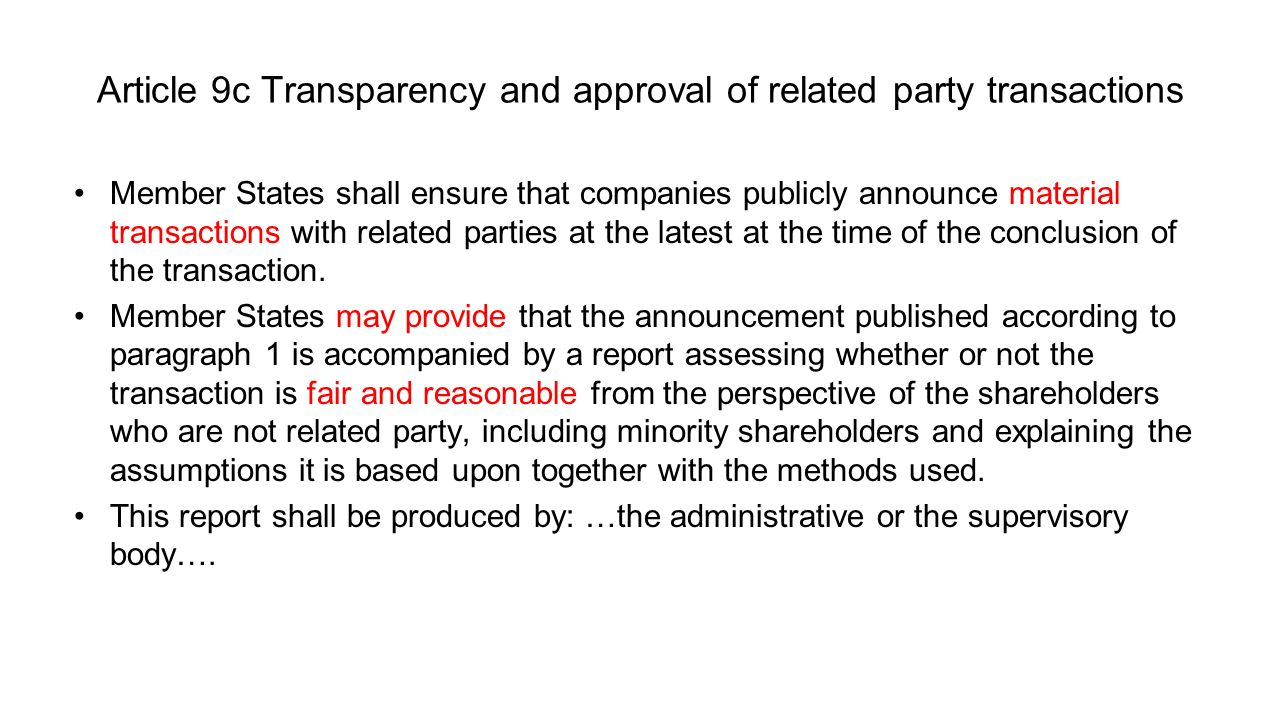 Article 9c Transparency and approval of related party transactions Member States shall ensure that companies publicly announce material transactions with related parties at the latest at the time of the conclusion of the transaction.