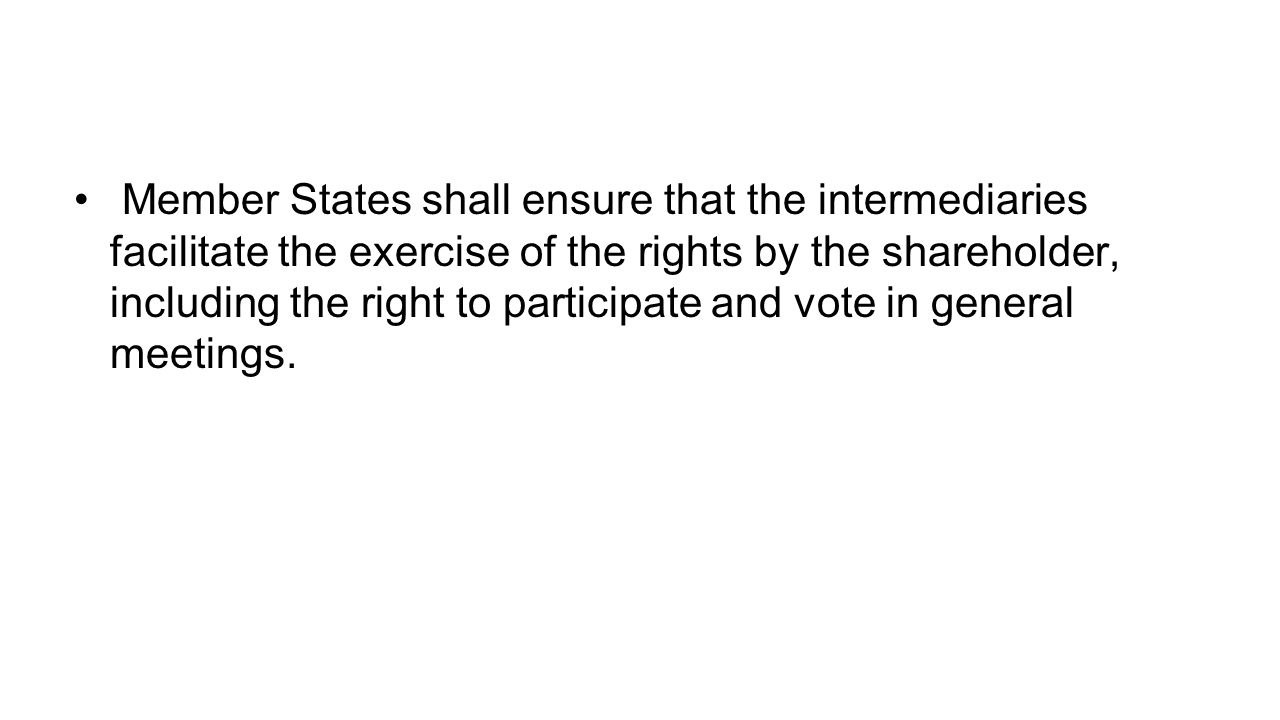Member States shall ensure that the intermediaries facilitate the exercise of the rights by the shareholder, including the right to participate and vote in general meetings.