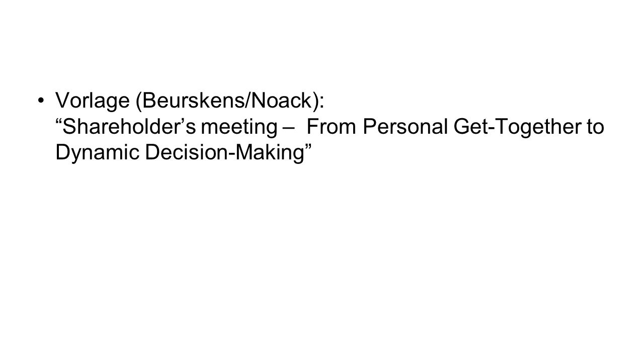 Vorlage (Beurskens/Noack): Shareholder's meeting – From Personal Get-Together to Dynamic Decision-Making