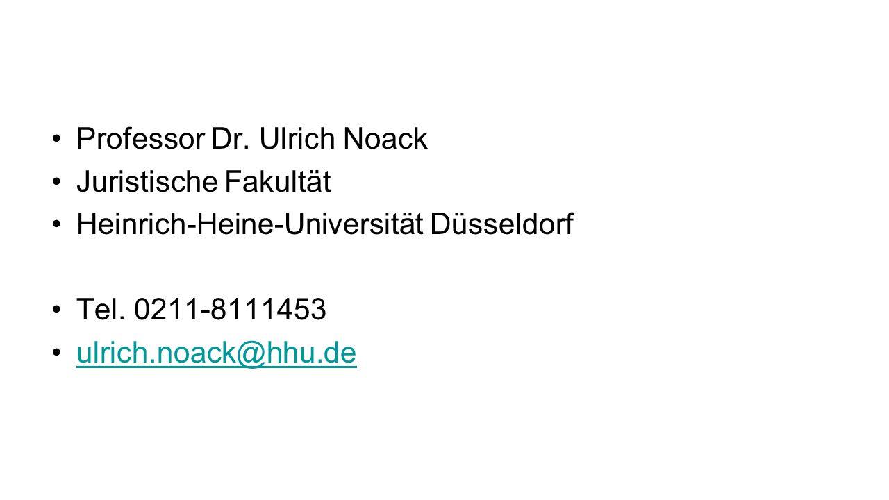 Professor Dr. Ulrich Noack Juristische Fakultät Heinrich-Heine-Universität Düsseldorf Tel.