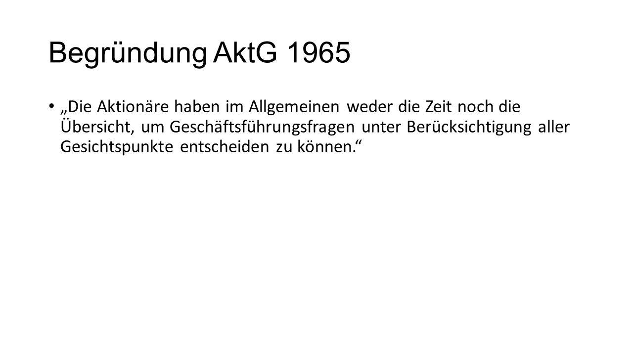 """Begründung AktG 1965 """"Die Aktionäre haben im Allgemeinen weder die Zeit noch die Übersicht, um Geschäftsführungsfragen unter Berücksichtigung aller Gesichtspunkte entscheiden zu können."""