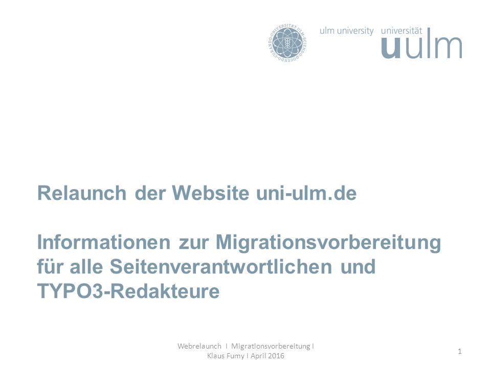 Relaunch der Website uni-ulm.de Informationen zur Migrationsvorbereitung für alle Seitenverantwortlichen und TYPO3-Redakteure 1 Webrelaunch I Migratio