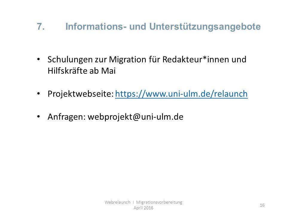 16 7.Informations- und Unterstützungsangebote Webrelaunch I Migrationsvorbereitung April 2016 Schulungen zur Migration für Redakteur*innen und Hilfskr