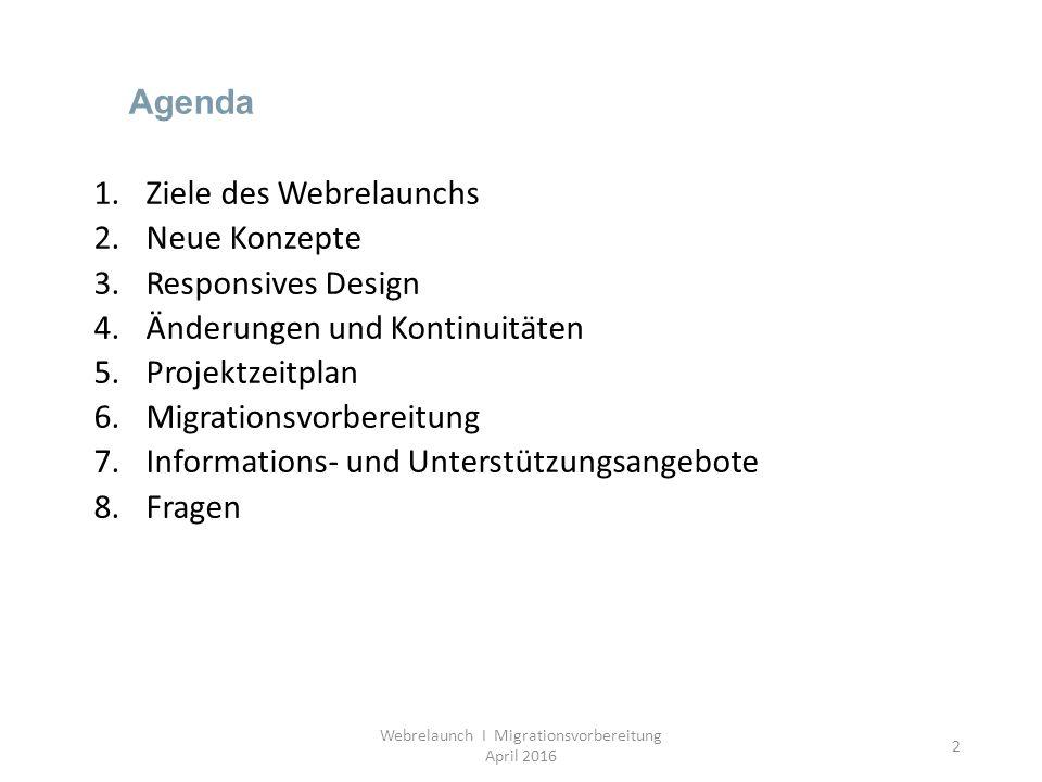 2 Agenda 1.Ziele des Webrelaunchs 2.Neue Konzepte 3.Responsives Design 4.Änderungen und Kontinuitäten 5.Projektzeitplan 6.Migrationsvorbereitung 7.Inf