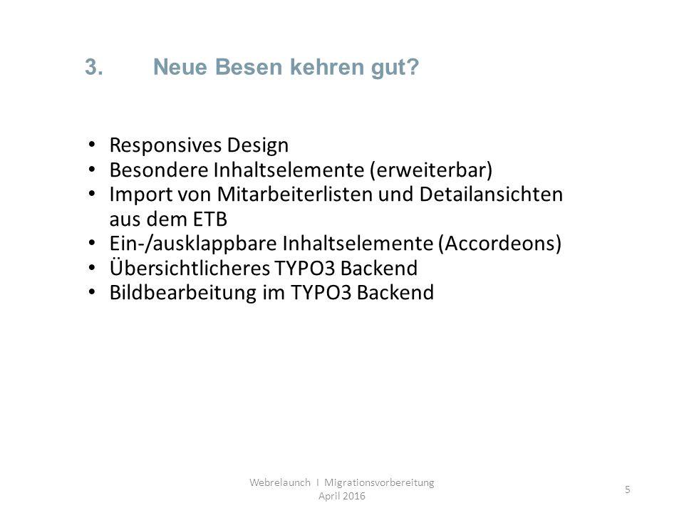 5 3.Neue Besen kehren gut? Responsives Design Besondere Inhaltselemente (erweiterbar) Import von Mitarbeiterlisten und Detailansichten aus dem ETB Ein