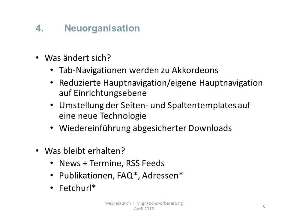 6 4.Neuorganisation Was ändert sich? Tab-Navigationen werden zu Akkordeons Reduzierte Hauptnavigation/eigene Hauptnavigation auf Einrichtungsebene Ums