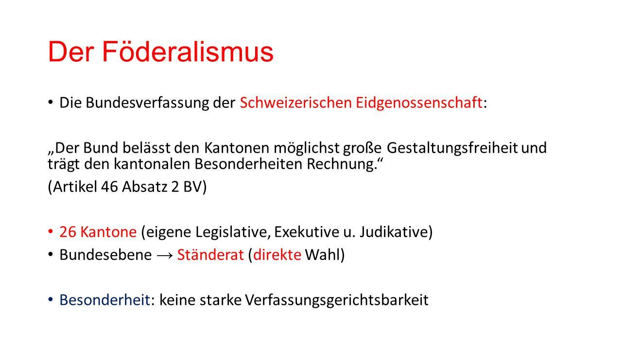 """Der Föderalismus Die Bundesverfassung der Schweizerischen Eidgenossenschaft: """"Der Bund belässt den Kantonen möglichst große Gestaltungsfreiheit und trägt den kantonalen Besonderheiten Rechnung. (Artikel 46 Absatz 2 BV) 26 Kantone (eigene Legislative, Exekutive u."""