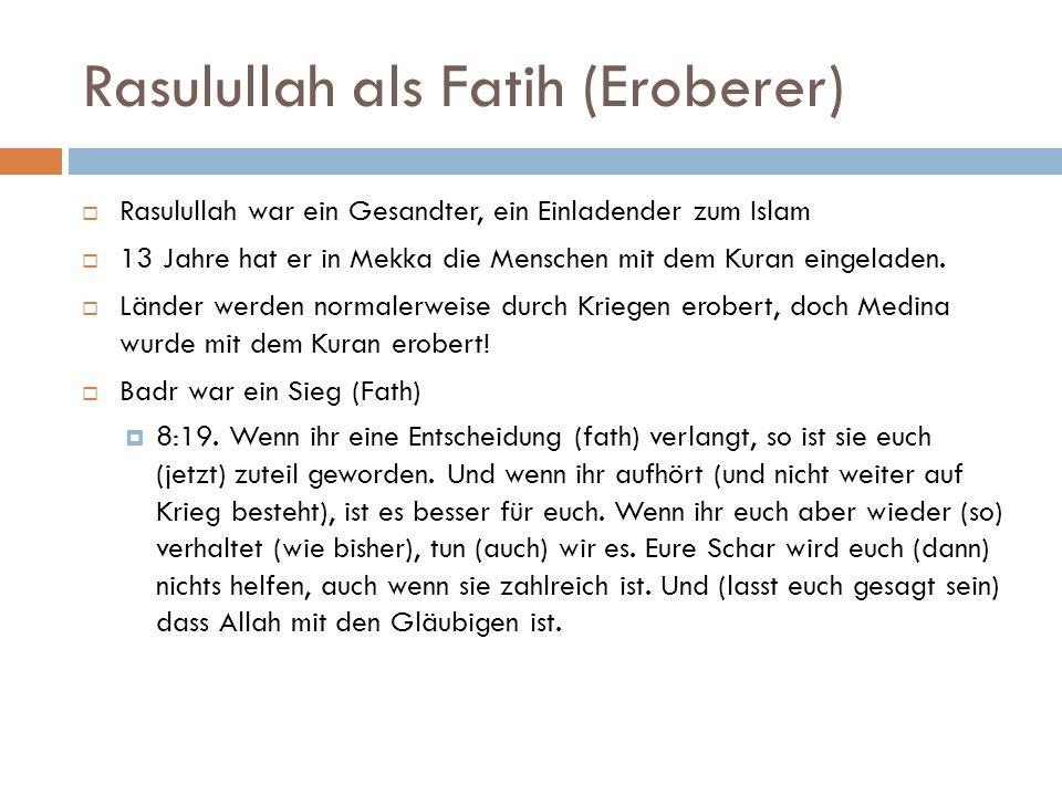 Rasulullah als Fatih (Eroberer)  Rasulullah war ein Gesandter, ein Einladender zum Islam  13 Jahre hat er in Mekka die Menschen mit dem Kuran eingeladen.
