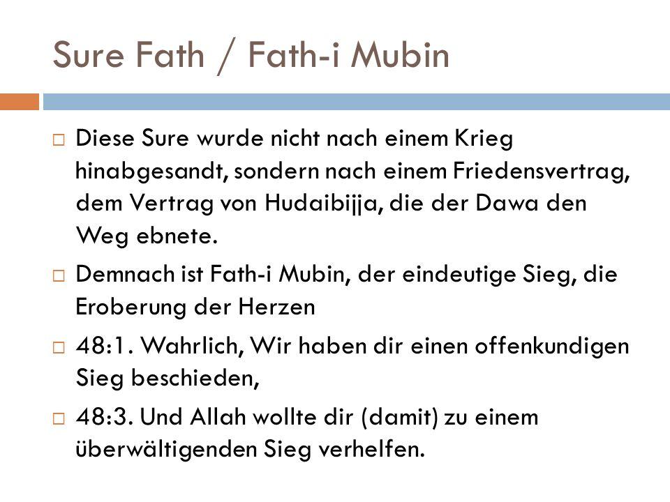 Sure Fath / Fath-i Mubin  Diese Sure wurde nicht nach einem Krieg hinabgesandt, sondern nach einem Friedensvertrag, dem Vertrag von Hudaibijja, die der Dawa den Weg ebnete.
