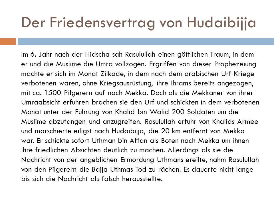 Der Friedensvertrag von Hudaibijja Im 6. Jahr nach der Hidscha sah Rasulullah einen göttlichen Traum, in dem er und die Muslime die Umra vollzogen. Er