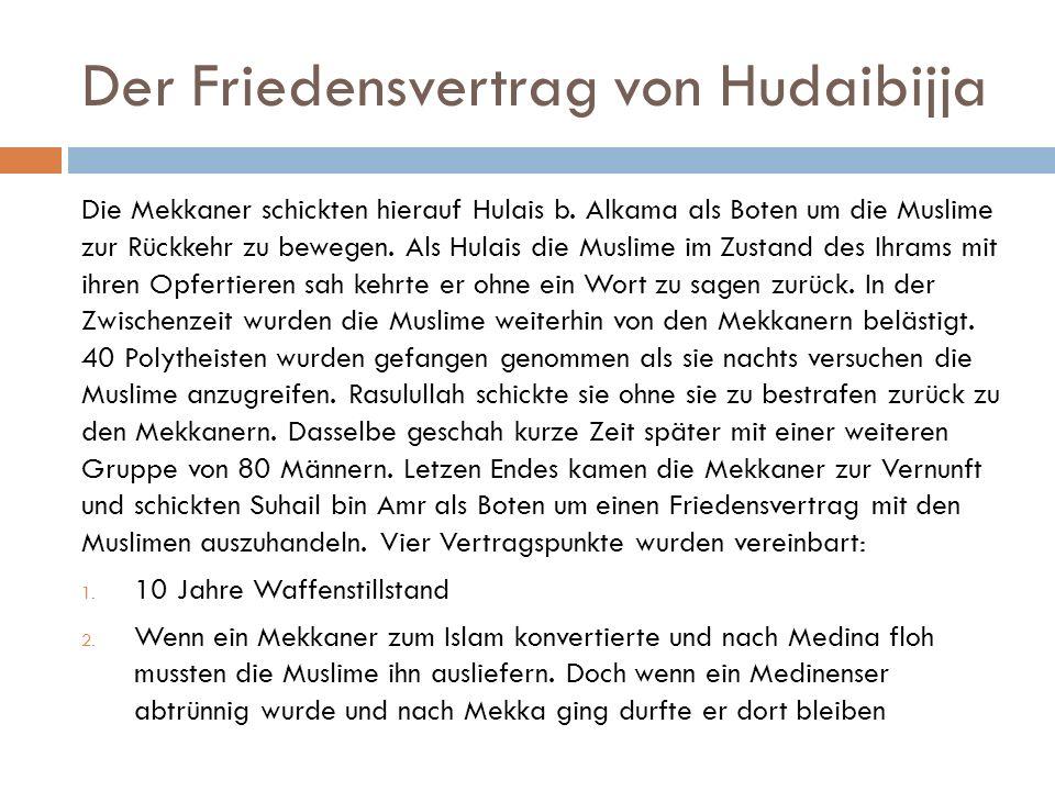 Der Friedensvertrag von Hudaibijja Die Mekkaner schickten hierauf Hulais b. Alkama als Boten um die Muslime zur Rückkehr zu bewegen. Als Hulais die Mu