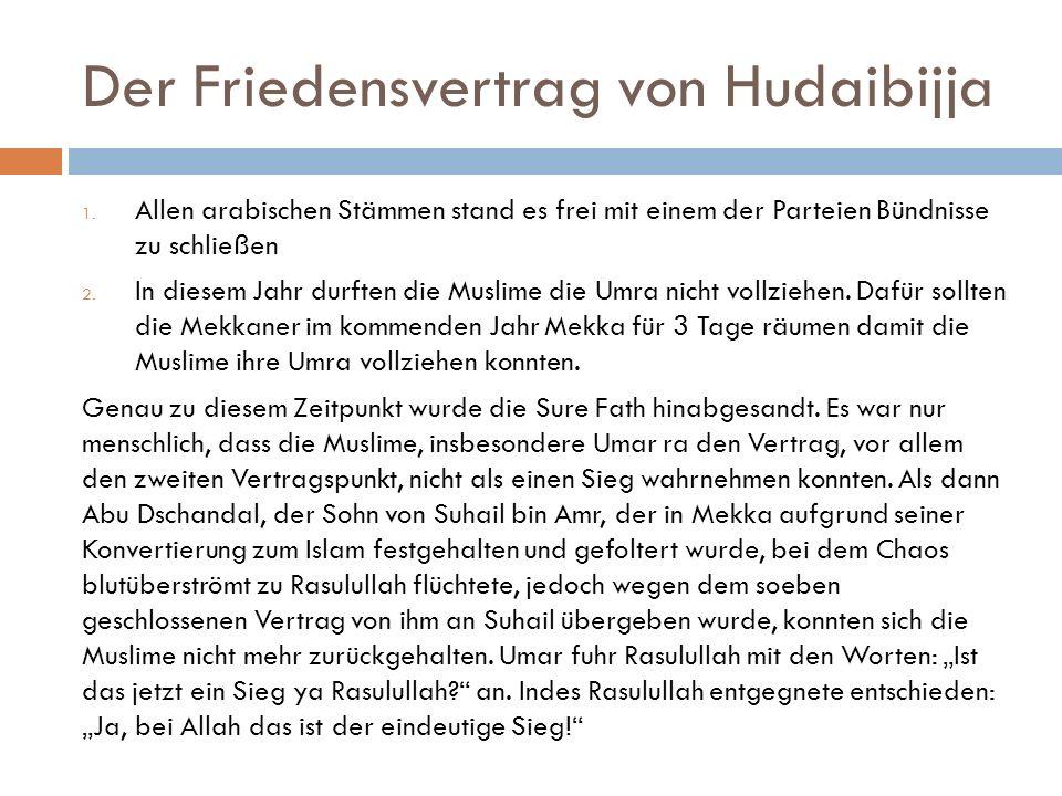 Der Friedensvertrag von Hudaibijja 1. Allen arabischen Stämmen stand es frei mit einem der Parteien Bündnisse zu schließen 2. In diesem Jahr durften d