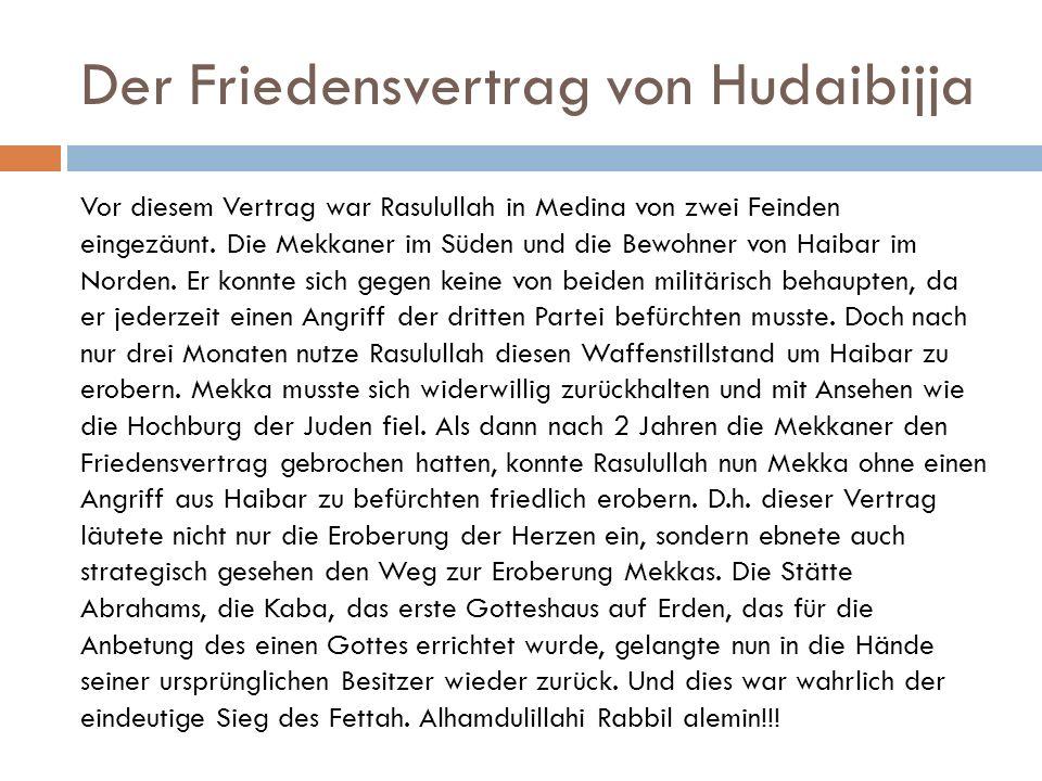 Der Friedensvertrag von Hudaibijja Vor diesem Vertrag war Rasulullah in Medina von zwei Feinden eingezäunt. Die Mekkaner im Süden und die Bewohner von