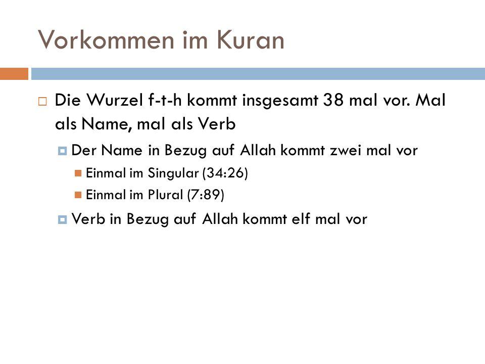 Vorkommen im Kuran  Die Wurzel f-t-h kommt insgesamt 38 mal vor. Mal als Name, mal als Verb  Der Name in Bezug auf Allah kommt zwei mal vor Einmal i