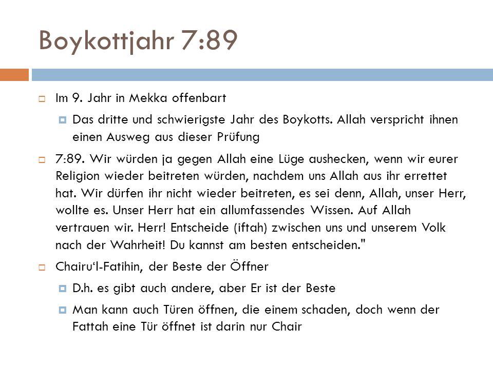 Boykottjahr 7:89  Im 9. Jahr in Mekka offenbart  Das dritte und schwierigste Jahr des Boykotts. Allah verspricht ihnen einen Ausweg aus dieser Prüfu