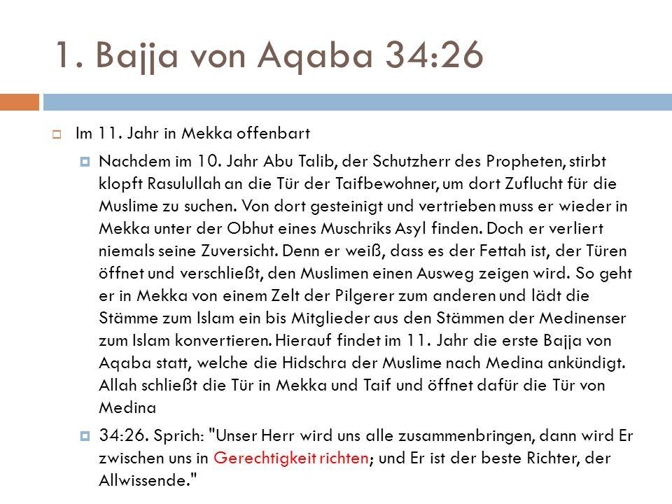 1. Bajja von Aqaba 34:26  Im 11. Jahr in Mekka offenbart  Nachdem im 10. Jahr Abu Talib, der Schutzherr des Propheten, stirbt klopft Rasulullah an d