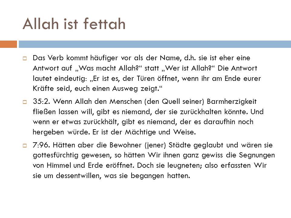 """Allah ist fettah  Das Verb kommt häufiger vor als der Name, d.h. sie ist eher eine Antwort auf """"Was macht Allah?"""" statt """"Wer ist Allah?"""" Die Antwort"""