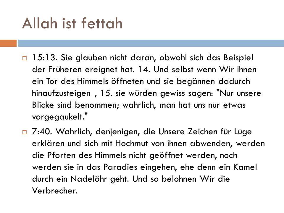 Allah ist fettah  15:13. Sie glauben nicht daran, obwohl sich das Beispiel der Früheren ereignet hat. 14. Und selbst wenn Wir ihnen ein Tor des Himme