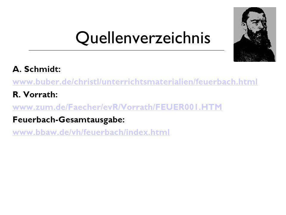 Quellenverzeichnis A. Schmidt: www.buber.de/christl/unterrichtsmaterialien/feuerbach.html R. Vorrath: www.zum.de/Faecher/evR/Vorrath/FEUER001.HTM Feue