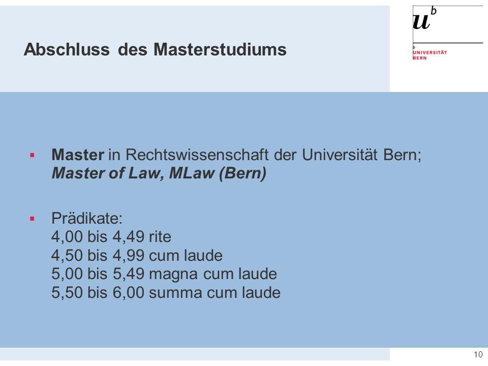 Abschluss des Masterstudiums  Master in Rechtswissenschaft der Universität Bern; Master of Law, MLaw (Bern)  Prädikate: 4,00 bis 4,49 rite 4,50 bis 4,99 cum laude 5,00 bis 5,49 magna cum laude 5,50 bis 6,00 summa cum laude 10