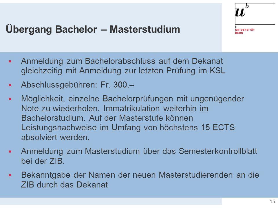 Übergang Bachelor – Masterstudium  Anmeldung zum Bachelorabschluss auf dem Dekanat gleichzeitig mit Anmeldung zur letzten Prüfung im KSL  Abschlussgebühren: Fr.