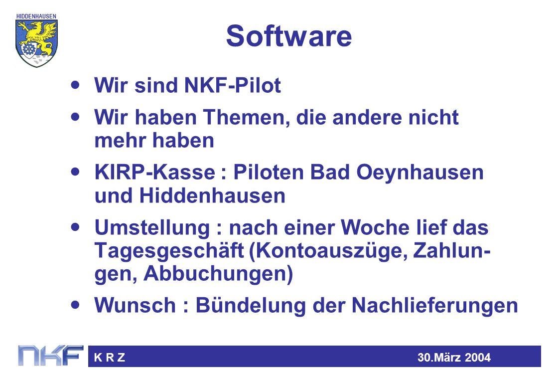 HIDDENHAUSEN K R Z30.März 2004 Software Wir sind NKF-Pilot Wir haben Themen, die andere nicht mehr haben KIRP-Kasse : Piloten Bad Oeynhausen und Hiddenhausen Umstellung : nach einer Woche lief das Tagesgeschäft (Kontoauszüge, Zahlun- gen, Abbuchungen) Wunsch : Bündelung der Nachlieferungen