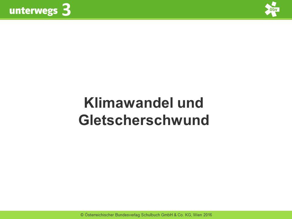 © Österreichischer Bundesverlag Schulbuch GmbH & Co. KG, Wien 2016 3 Klimawandel und Gletscherschwund